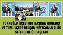 TÜRKOĞLU'NDA BAŞKAN OKUMUŞ 3.LİG SEFERBERLİĞİ BAŞLATTI