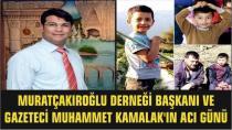 Gazeteci Muhammet Kamalak'ın Acı Günü